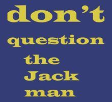 Don't question the jack man by Jayden Brice
