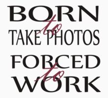 Tee - Born to take Photos (black text) by Rosalie Dale