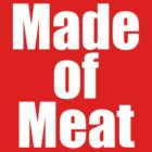 Made of Meat by OrsonKent