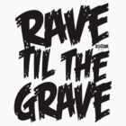 RAVE TIL THE GRAVE by Jake Tragedy