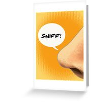 Sniff sniff! Greeting Card