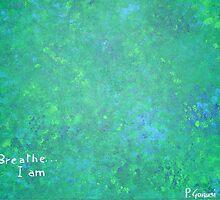 Breathe ...I am by Piercarla Garusi