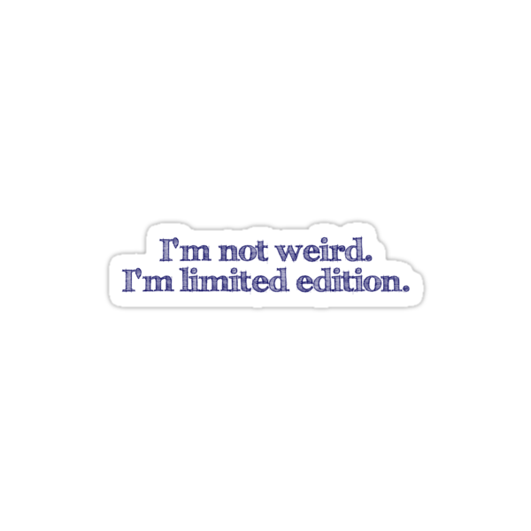 I'm not weird I'm limited edition by digerati
