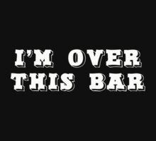 I'm Over This Bar T-shirt by three1oh