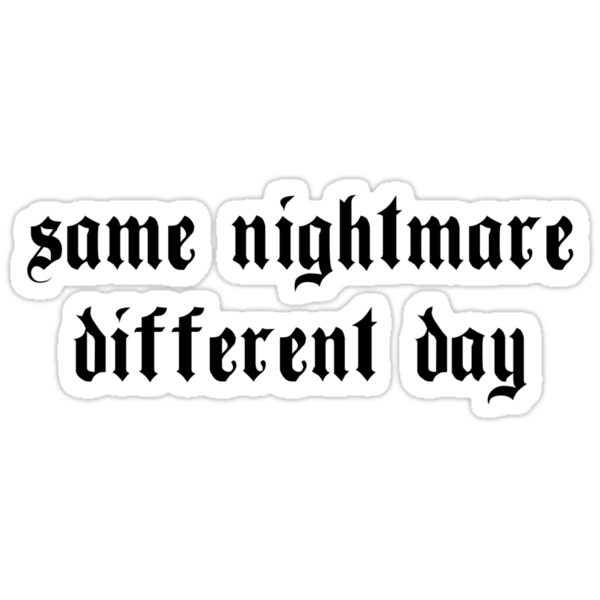 Same Nightmare. Different Day. (light) by xTRIGx