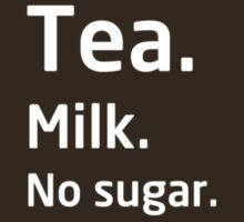 Tea. Milk. No sugar. by bitrot