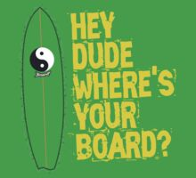 Hey Dude Where's Your Board? by youjay68