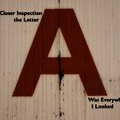 A.1 - On Closer Inspection The Letter A Was Everywhere I Looked. by Evan Jones