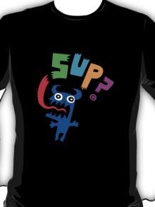 SUP?  on darks T-Shirt