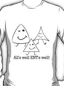 All's well ENT's well! T-Shirt