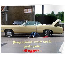 Bugger it can be a pain to be owner of a vintage automobil. Poster