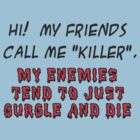 "My friends call me ""Killer"" by mordechai"