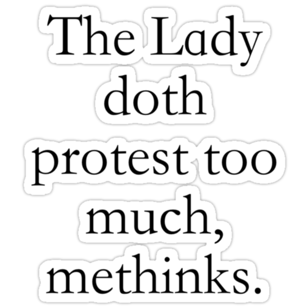 the lady doth protest too much