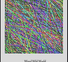 Wired Wild World by MacroXscape