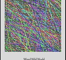 Wired Wild World by MacroXscape