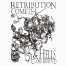 Retribution Cometh & Hells Close behind! by TOM HILL - Designer