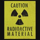 Caution - Radioactive Material by artz-one