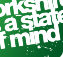 Yorkshire is a state of mind Sticker