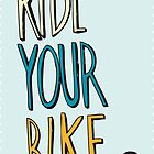 Ride Your Bike 2 by GordonGraphics