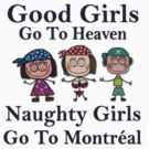 Good Girls Go To Heaven...Naughty Girls Go To Montréal by Linda Allan