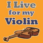 I Live for My Violin by evisionarts