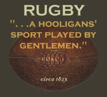 Rugby. . .a hooligans' sport played by gentlemen. by Kevin  Whitaker