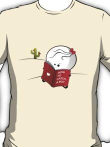 How to catch a boy T-Shirt