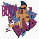 Born to be Bad by justintodd17