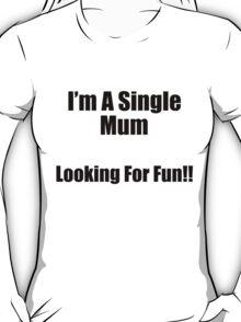 I'm a single mum, looking for fun T-Shirt