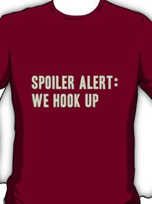 Spoiler Alert: We Hook Up (light lettering) T-Shirt