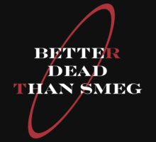better dead than smeg by someguynamedmic