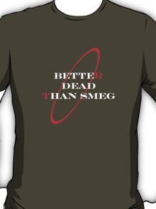 better dead than smeg T-Shirt