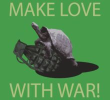 Make Love With War! by SheaClothing