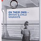 On Their Own: Britain's Child Migrants by chrythmnove