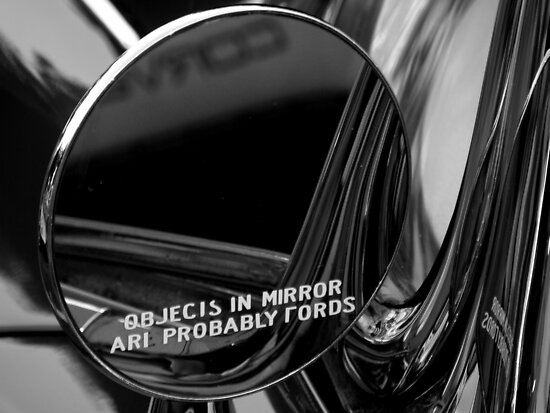 Objects In Mirror Are Probably Fords by artisandelimage