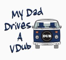My Dad Drives a VDub (Blue) by FunkyDreadman