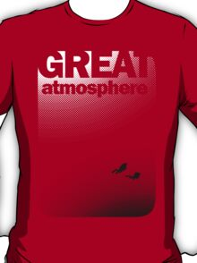 Great Atmosphere! T-Shirt