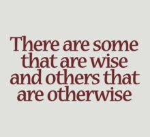 There are some that are wise and others that are otherwise. by digerati