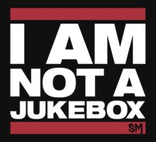 I AM NOT A JUKEBOX! by SIDECHAIN MASSACRE
