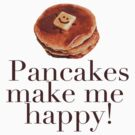 Pancakes Make Me Happy! by Ainsley Kellar Creations