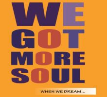 WE GOT MORE SOUL... by Eleni dreamel