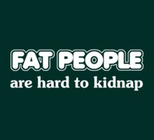 Fat people are hard to kidnap T-Shirt