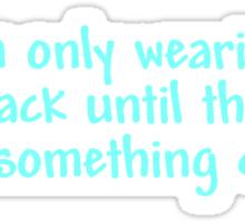 I'm only wearing black until they make something darker Sticker
