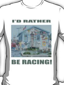 I'D RATHER BE RACING!! T-Shirt