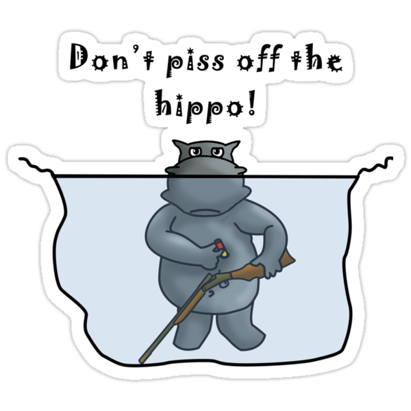 Don't Piss Off The Hippo by weRsNs
