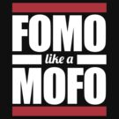 FOMO like a MOFO by Leggomymeggoes