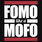 FOMO like a MOFO by Leggomymeggoes