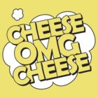 CHEESE OMG CHEESE by red addiction