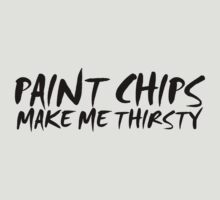 Paint chips make me thirsty by digerati