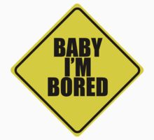 Baby I'm Bored by mr-tee